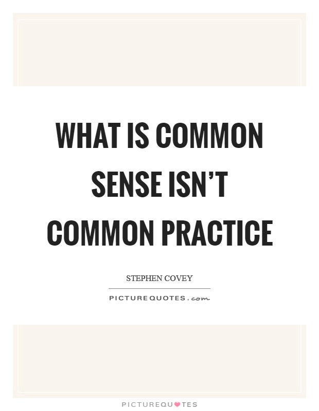 What is common sense isn't common practice Picture Quote #1