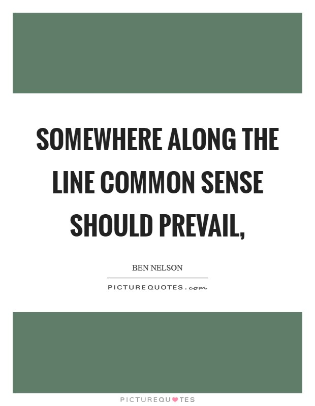 Somewhere along the line common sense should prevail, Picture Quote #1