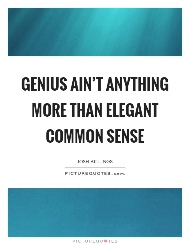 Genius ain't anything more than elegant common sense Picture Quote #1