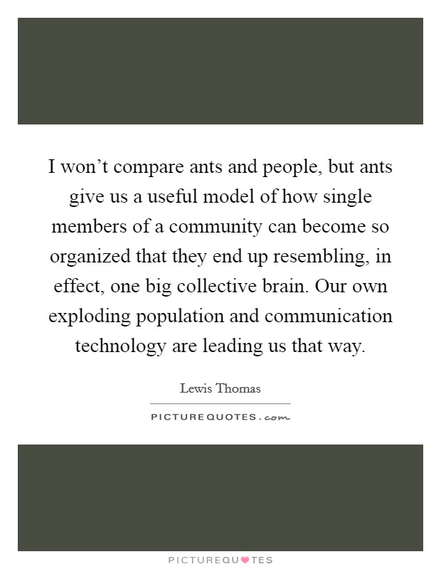 I won\'t compare ants and people, but ants give us a useful ...