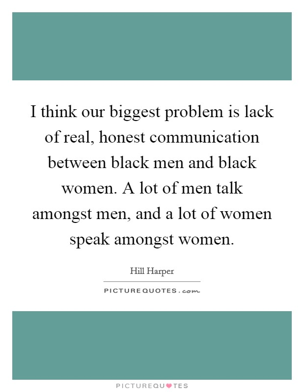 communication problems between men and women essay This shows that men don't think that communication is a very big factor in a relationship, but women do which causes many unwanted problems men and women have very different views on things, but they need to find common ground in order for the marriage to succeed.