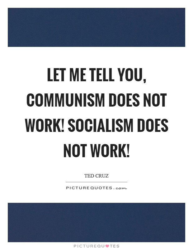 Let me tell you, communism does not work! Socialism does not work! Picture Quote #1
