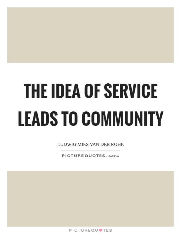 The idea of service leads to community Picture Quote #1