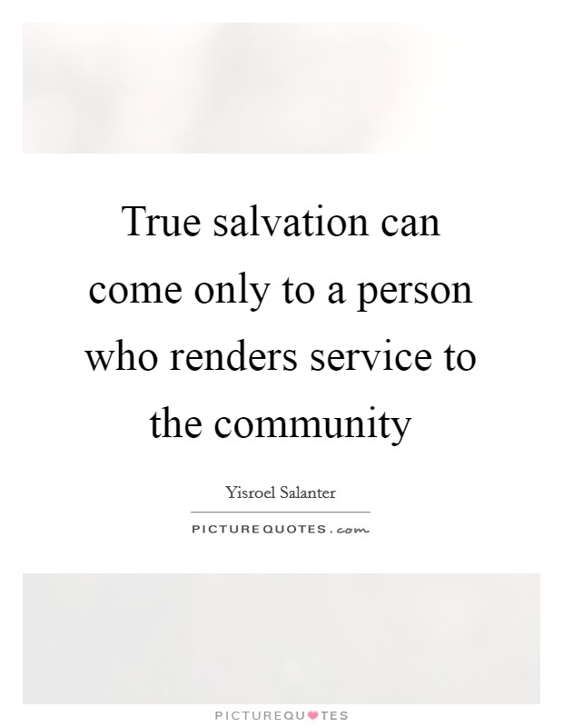 True salvation can come only to a person who renders service to the community Picture Quote #1