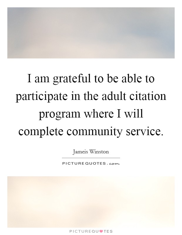 I am grateful to be able to participate in the adult citation program where I will complete community service Picture Quote #1