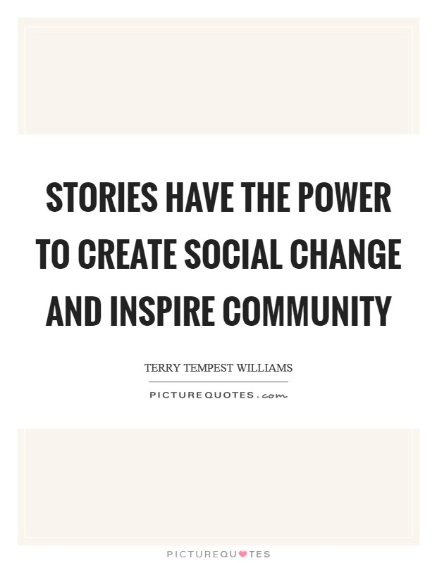 Stories have the power to create social change and inspire community Picture Quote #1