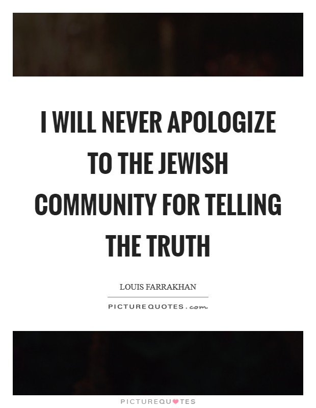 I will never apologize to the Jewish community for telling the truth Picture Quote #1