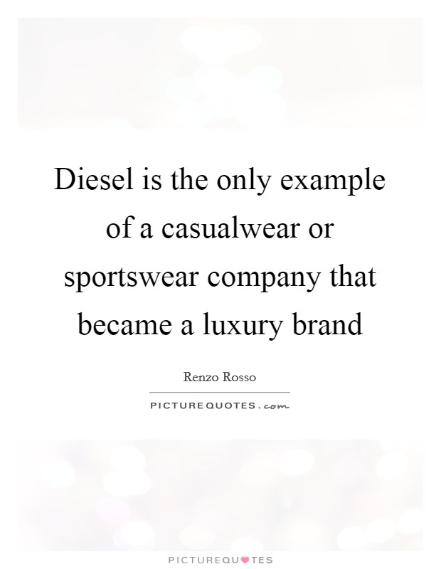 Diesel is the only example of a casualwear or sportswear company that became a luxury brand Picture Quote #1