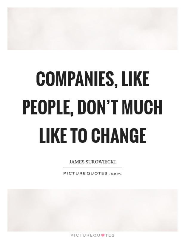 Companies, like people, don't much like to change Picture Quote #1