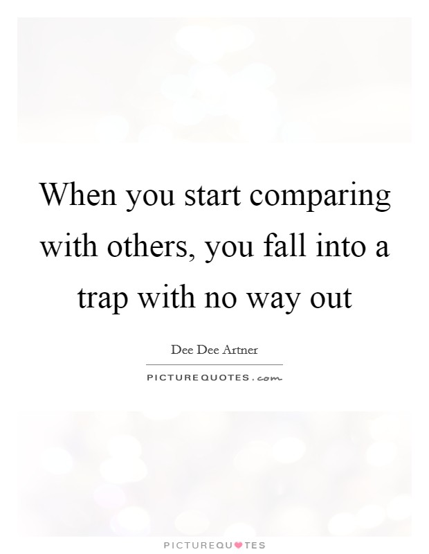 When you start comparing with others, you fall into a trap with no way out Picture Quote #1