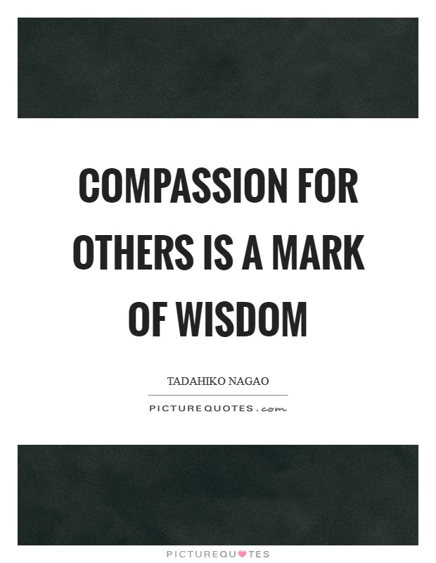 Compassion for others is a mark of wisdom Picture Quote #1