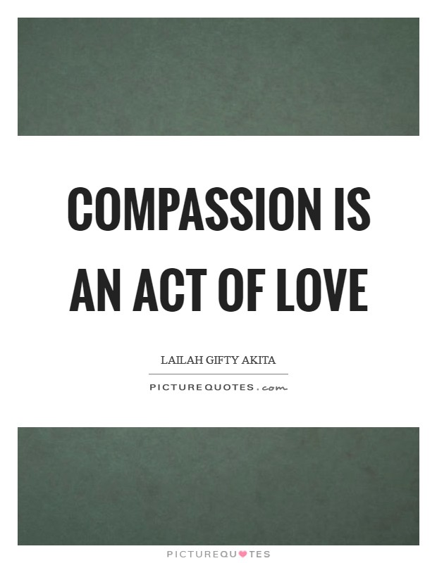 Compassion is an act of love Picture Quote #1