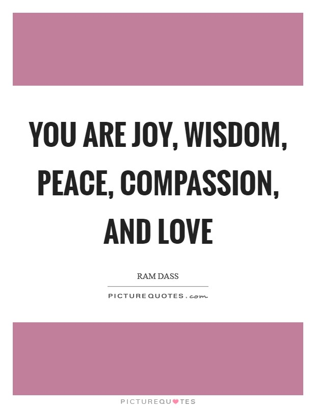You are joy, wisdom, peace, compassion, and love Picture Quote #1