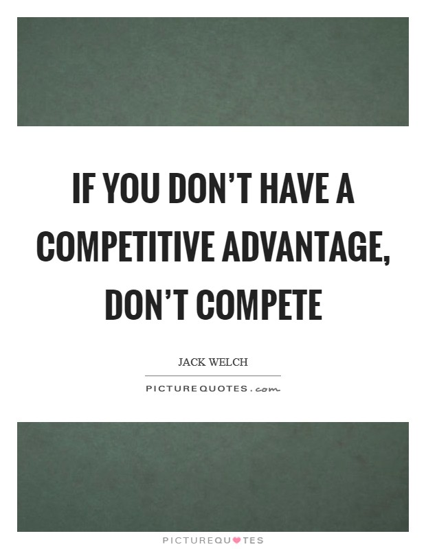 If you don't have a competitive advantage, don't compete Picture Quote #1