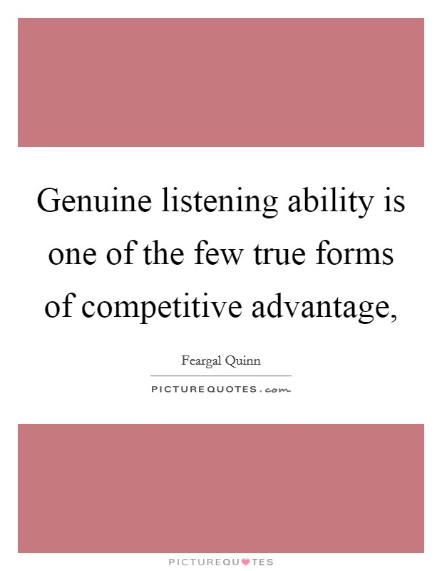 Genuine listening ability is one of the few true forms of competitive advantage, Picture Quote #1