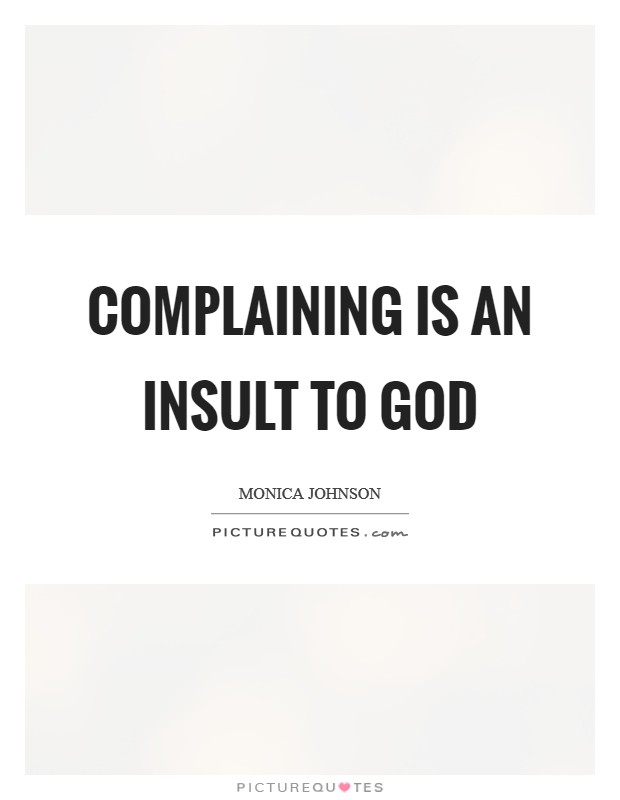 Complaining is an insult to God Picture Quote #1