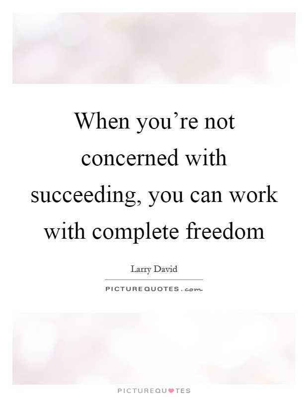 Complete Freedom Quotes Sayings Complete Freedom Picture Quotes Inspiration Succeeding Quotes