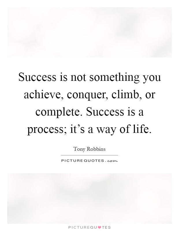 Success is not something you achieve, conquer, climb, or complete. Success is a process; it's a way of life Picture Quote #1