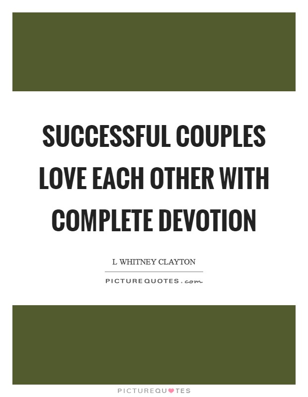 Successful couples love each other with complete devotion Picture Quote #1