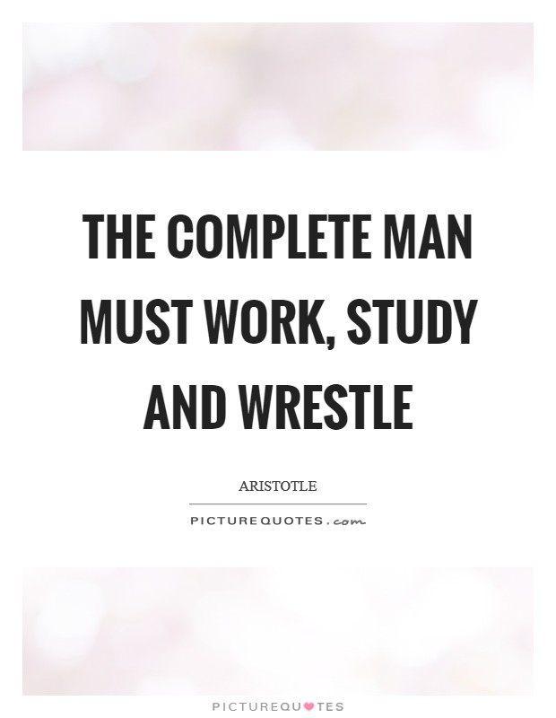 The complete man must work, study and wrestle Picture Quote #1