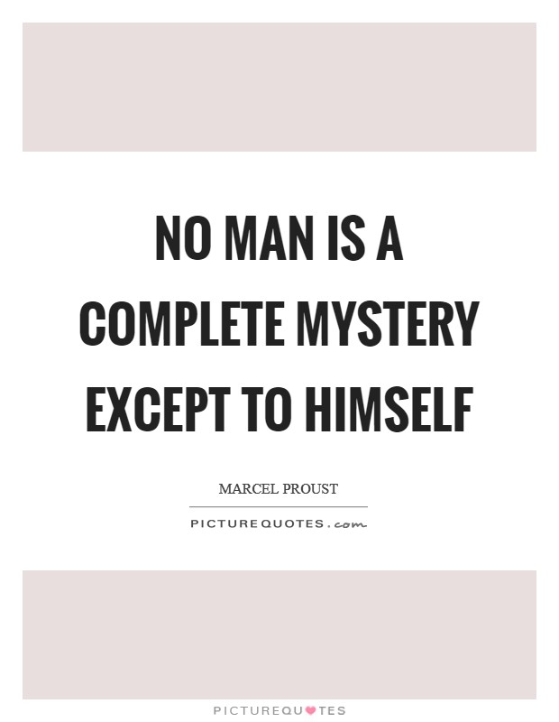 No man is a complete mystery except to himself Picture Quote #1