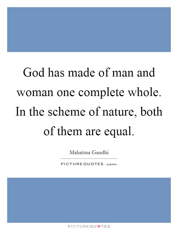 God has made of man and woman one complete whole. In the scheme of nature, both of them are equal Picture Quote #1