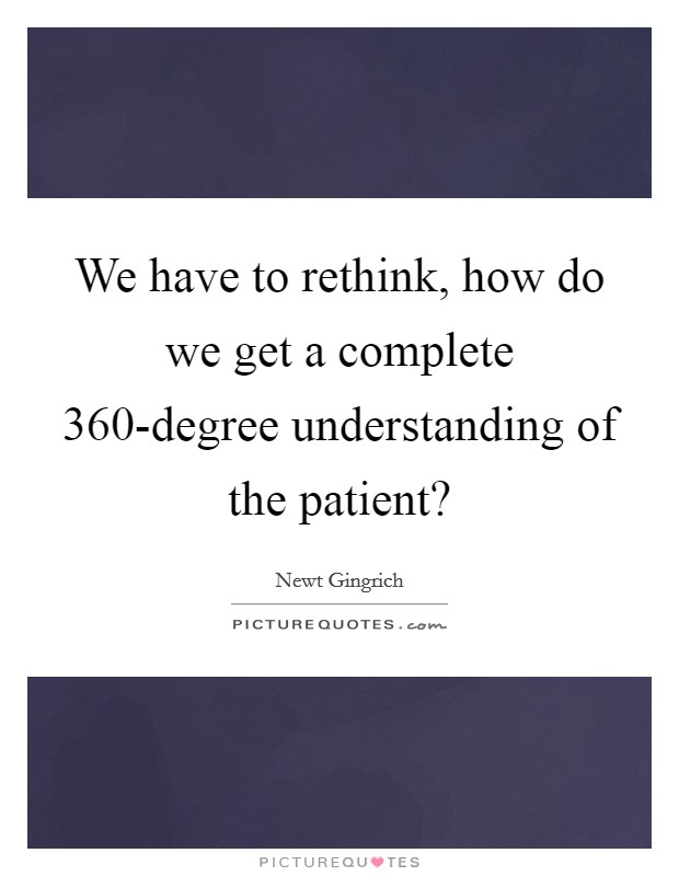 We have to rethink, how do we get a complete 360-degree understanding of the patient? Picture Quote #1