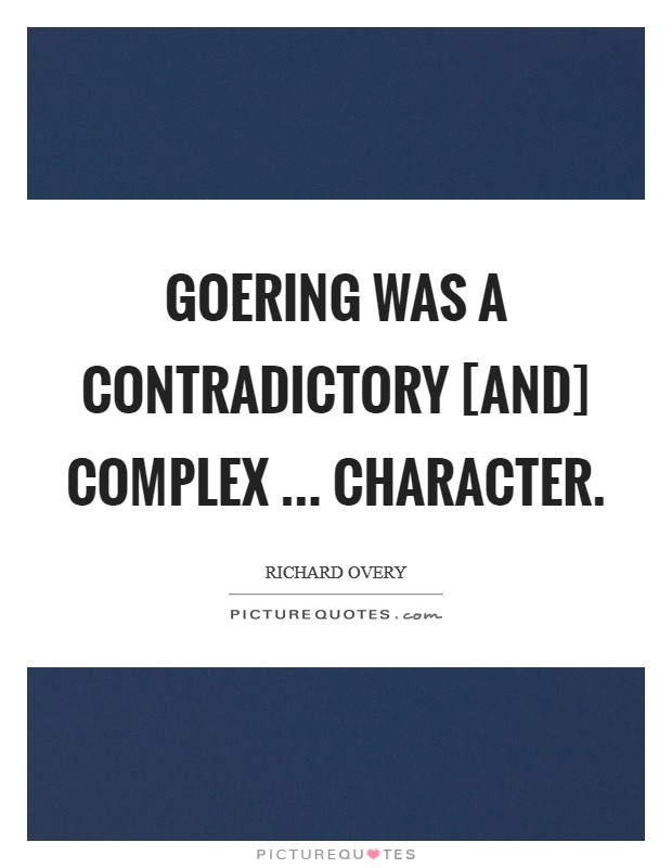 Goering was a contradictory [and] complex ... character Picture Quote #1