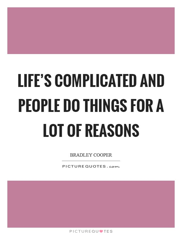 Life's complicated and people do things for a lot of reasons Picture Quote #1