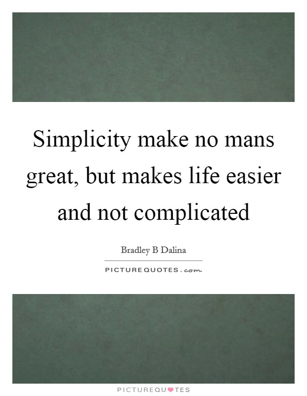 Simplicity make no mans great, but makes life easier and not complicated Picture Quote #1