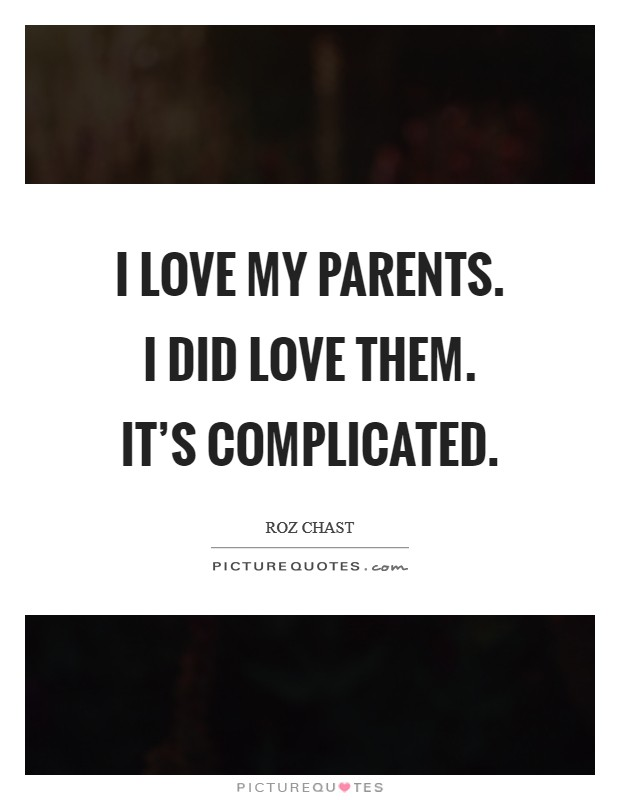 I love my parents. I did love them. It's complicated Picture Quote #1