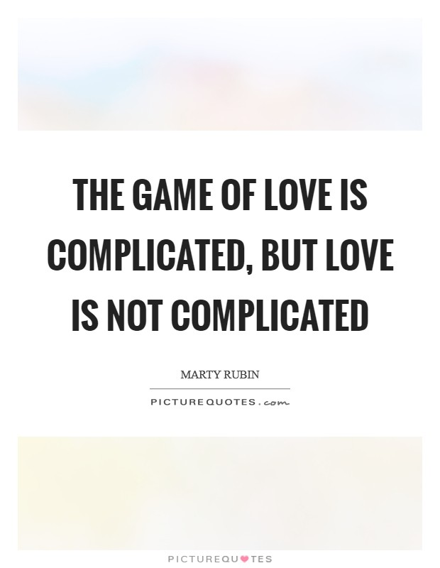 The game of love is complicated, but love is not complicated Picture Quote #1
