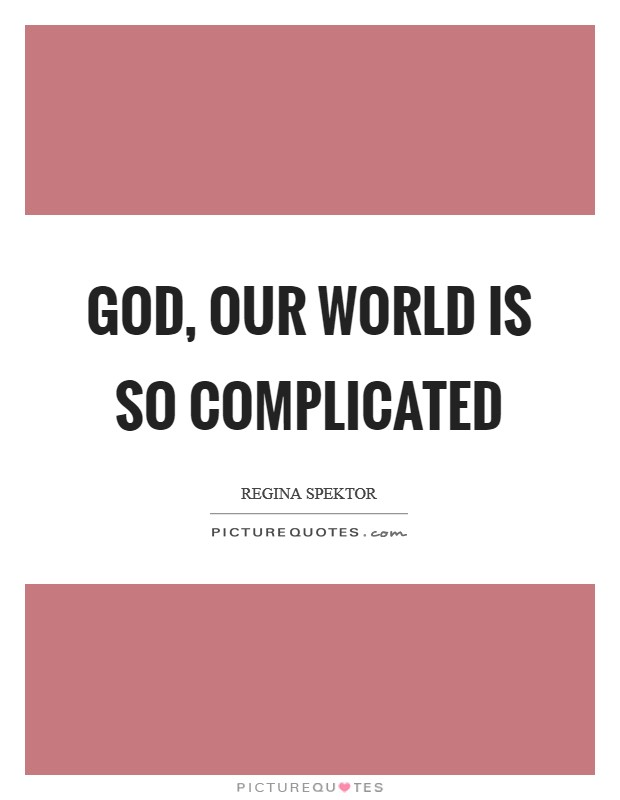 God, our world is so complicated Picture Quote #1
