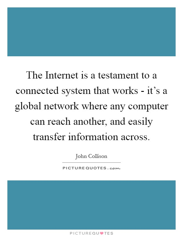 The Internet is a testament to a connected system that works ...