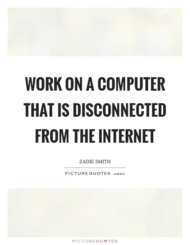 Work on a computer that is disconnected from the internet Picture Quote #1