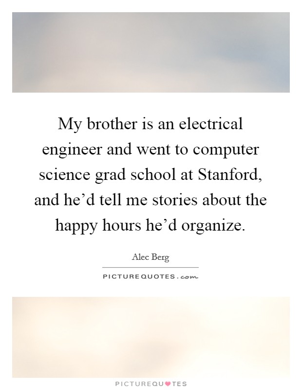 My Brother Is An Electrical Engineer And Went To Computer Science Grad School At Stanford Hed Tell Me Stories About The Happy Hours Organize