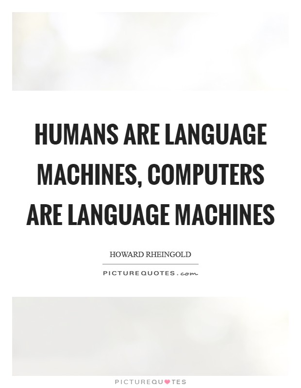 Humans are language machines, computers are language machines Picture Quote #1