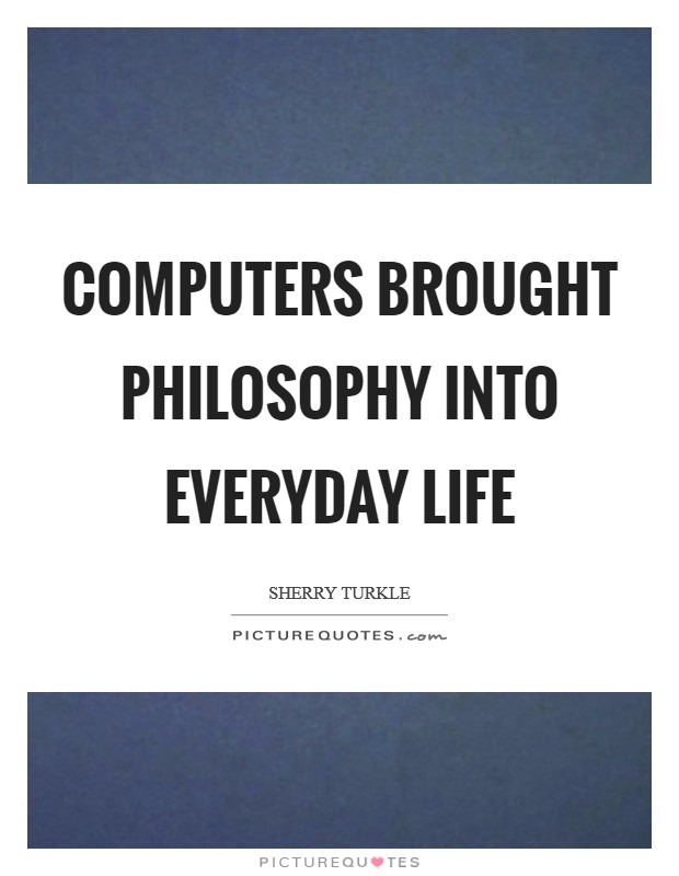 Computers brought philosophy into everyday life Picture Quote #1