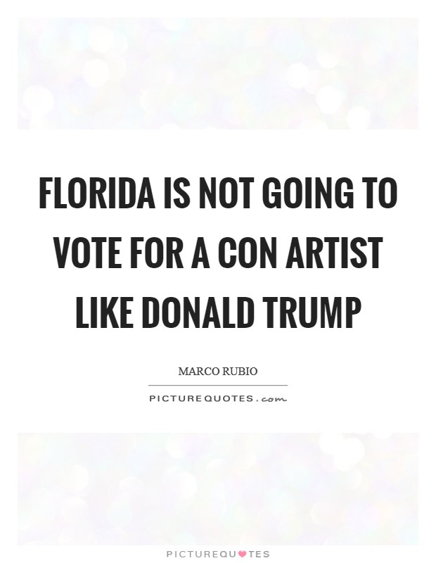 Florida is not going to vote for a con artist like Donald Trump Picture Quote #1