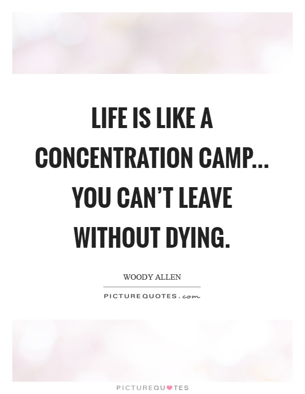 Life is like a concentration camp... you can't leave without dying Picture Quote #1