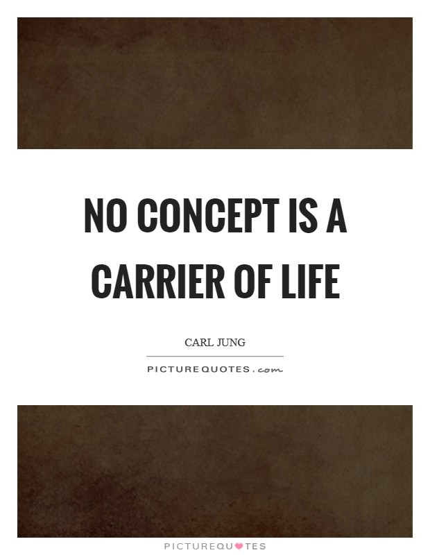 No concept is a carrier of life Picture Quote #1