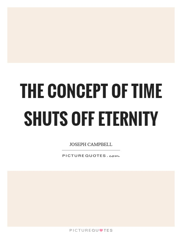 The concept of time shuts off eternity Picture Quote #1
