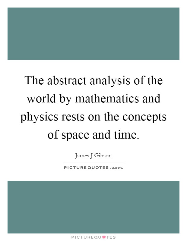 The abstract analysis of the world by mathematics and physics rests on the concepts of space and time Picture Quote #1