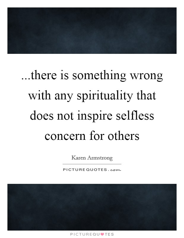 ...there is something wrong with any spirituality that does not inspire selfless concern for others Picture Quote #1