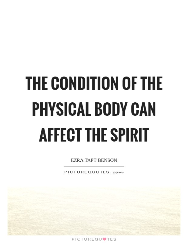 The condition of the physical body can affect the spirit Picture Quote #1