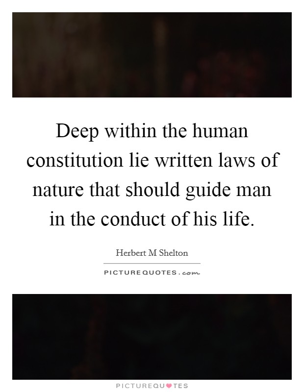 Deep within the human constitution lie written laws of nature that should guide man in the conduct of his life Picture Quote #1