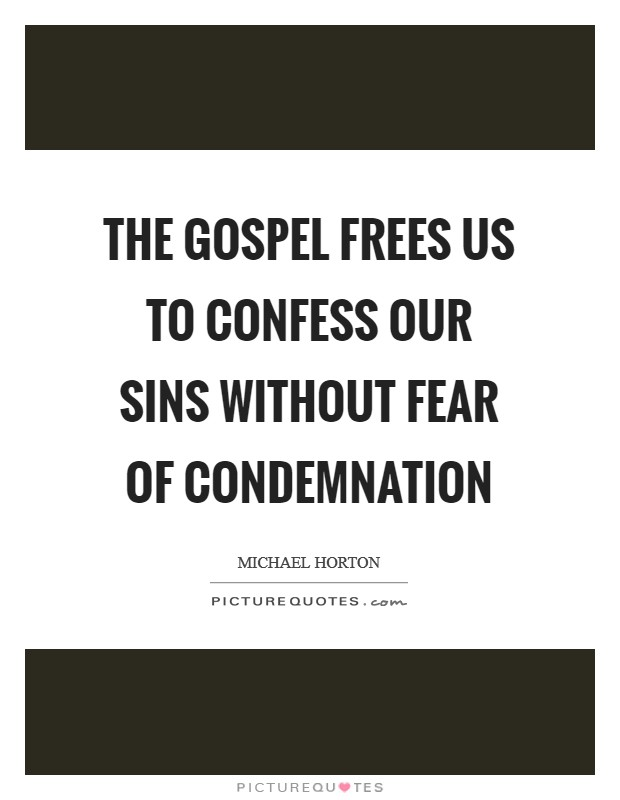 The gospel frees us to confess our sins without fear of condemnation Picture Quote #1