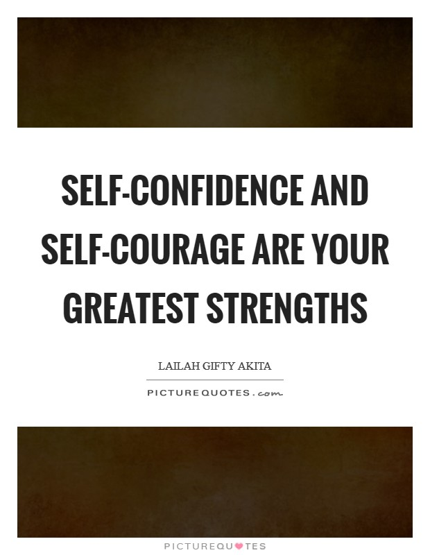 Self-confidence and self-courage are your greatest strengths Picture Quote #1