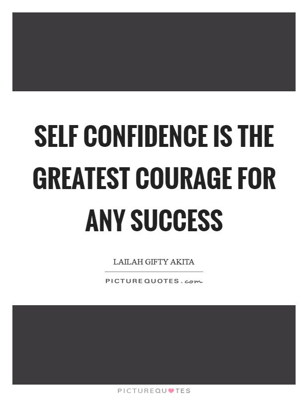 Self confidence is the greatest courage for any success Picture Quote #1