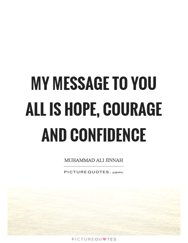 My message to you all is hope, courage and confidence Picture Quote #1